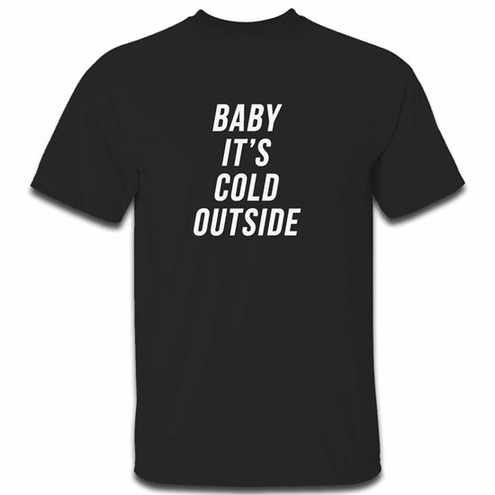 Picture of Baby Its Cold Outside Mens Tshirt