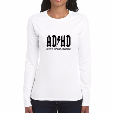 Picture of Adhd Highyway To Hey Look A Squirrel Womens Long Sleeve Tshirt