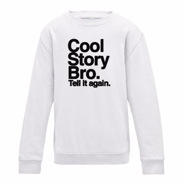 cool story bro tell it again girls sweatshirt available in many